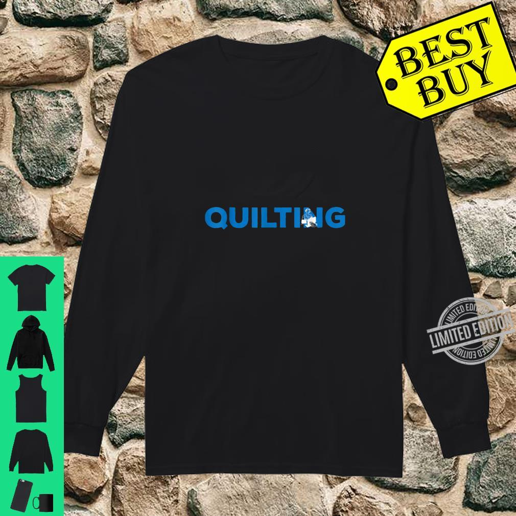 Quilting Hobby and Sport Idea Shirt long sleeved