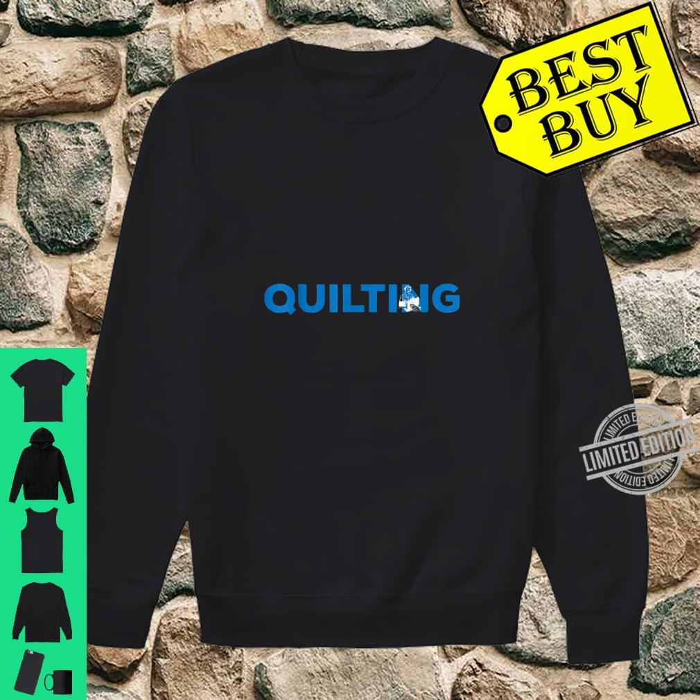 Quilting Hobby and Sport Idea Shirt sweater