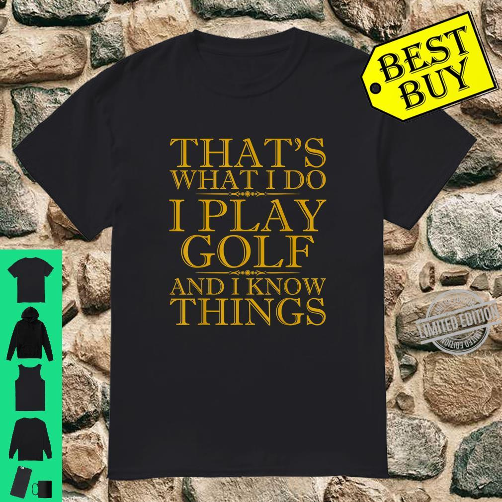 That's What I Do I Play Golf And I Know Things Shirt